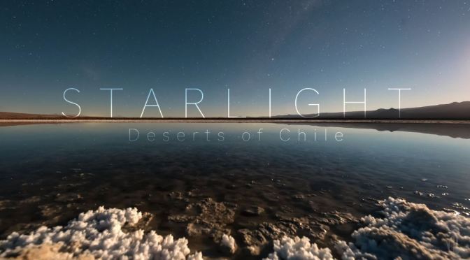 "Top New Travel Videos: ""Starlight – Deserts Of Chile"" By Adrien Mauduit"