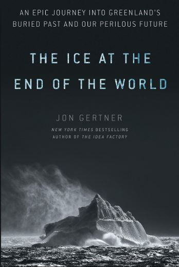 The Ice At The End of the World Jon Gertner