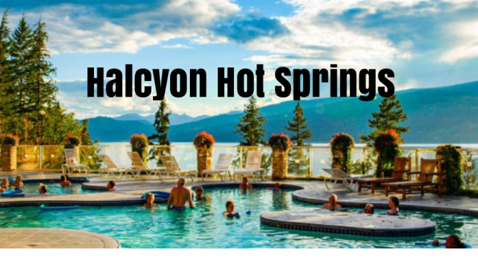 Top RV Travel Spots: Halcyon Hot Springs In British Columbia On The Shores Of Arrow Lakes