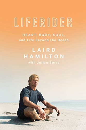 Laird Hamilton Liferider - Heart, Body, Soul, and Life Beyond the Ocean