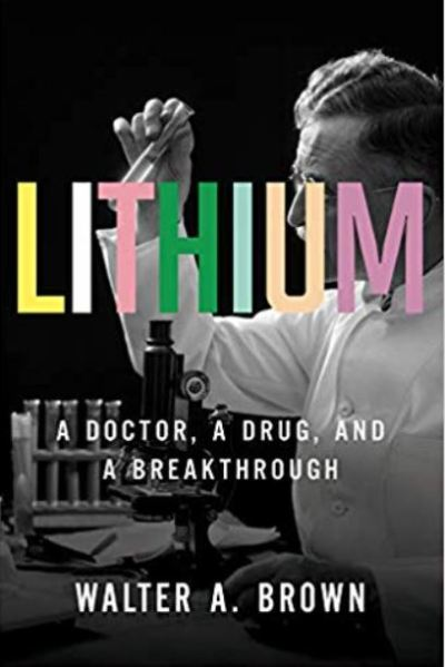Lithium A Doctor, A Drug, and a Breakthrough Walter A Brown Cover 1