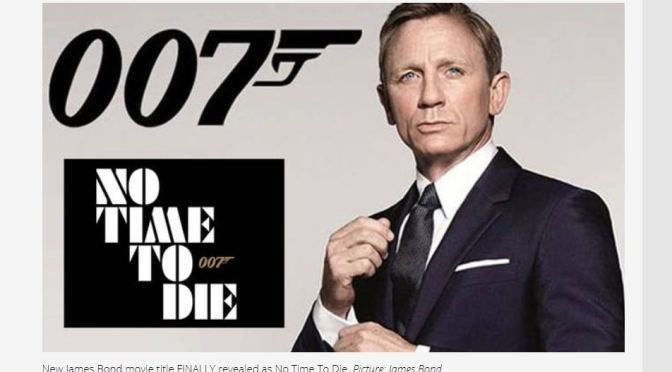 "New James Bond 007 Film: Daniel Craig In ""No Time To Die"" Opens April 8, 2020"