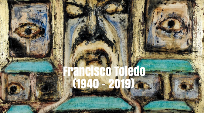 Profiles: Mexico's Great Artist, Francisco Toledo, Has Died (1940 – 2019)
