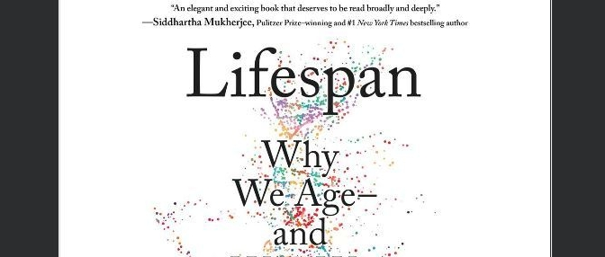 "New Books On Aging: ""Lifespan: Why We Age — and Why We Don't Have To"" By David A. Sinclair And Matthew D. LaPlante (2019)"
