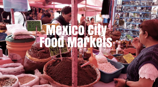 "Culinary Destinations: Mexico City Food Markets, ""Great Food Everywhere"""