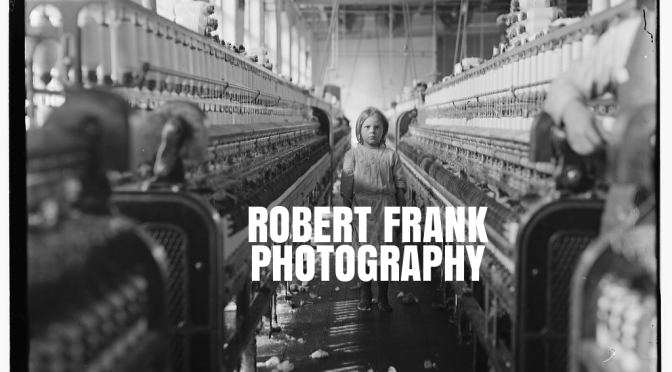 Documentary Photography: Robert Frank Chronicled Post World War II America