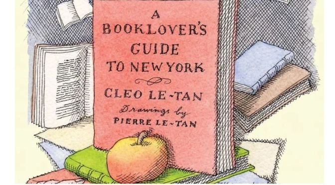 "Books Worth Reading: ""A Booklover's Guide To New York"" By Cleo Le-Tan (2019)"