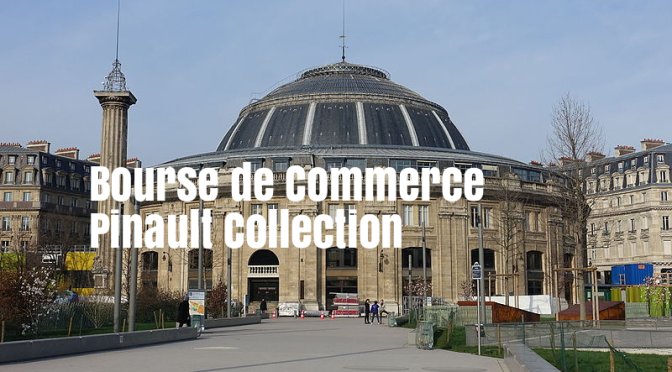 New Paris Museums: Bourse De Commerce – Pinault Collection To Open In June 2020