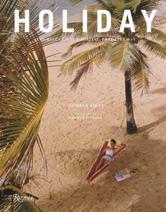 Holiday The Best Travel Magazine That Ever Was By Pamela Fiori