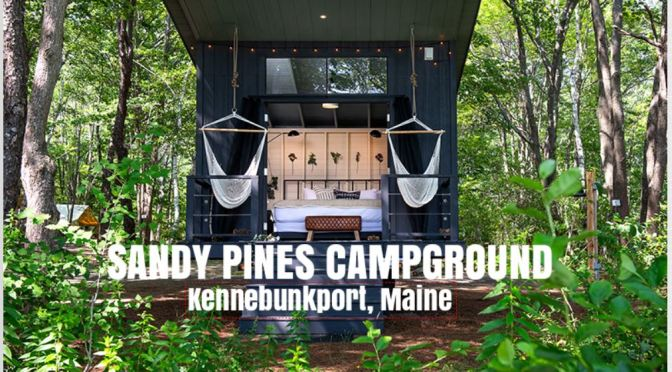 "Top Camping Sites: Sandy Pines Campground In Kennebunkport, Maine Added ""Unique Retreats"""