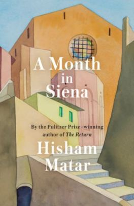 A Month In Siena by Hisham Matar 2019