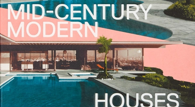 "Top Architecture Books: ""Atlas of Mid-Century Modern Houses"" By Dominic Bradbury (2019)"
