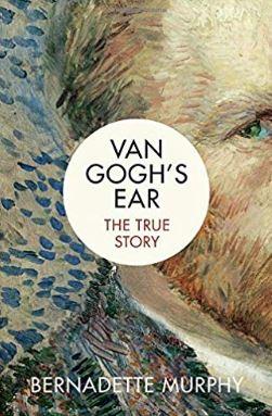Bernadette Murphy Van Gogh's Ear The True Story