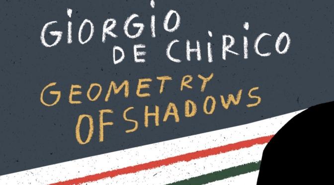 "New Poetry & Art: ""Giorgio De Chirico – Geometry Of Shadows"" Translated By Stefania Heim"