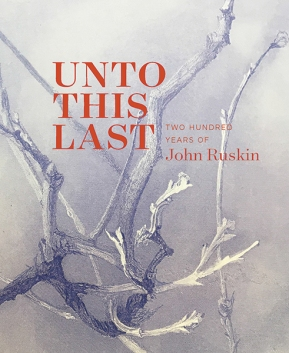 Unto This Last Two Hundred Years Of John Ruskin Book