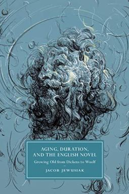 Aging, Duration, and the English Novel Growing Old from Dickens to Woolf Cambridge University Press New Release January 2020