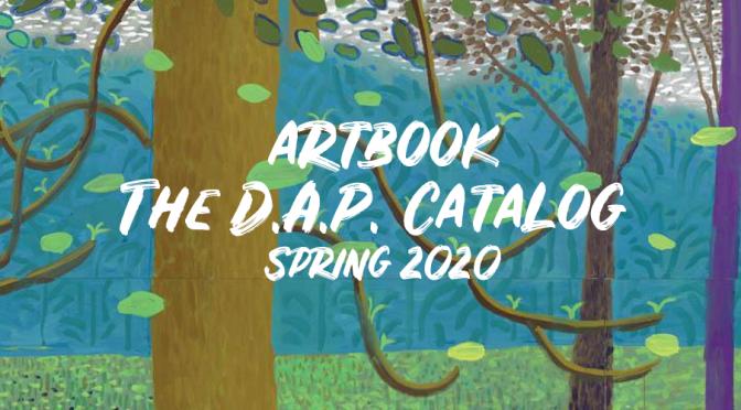 "Art Books & Publications: The Definitive ""Artbook – D.A.P. Catalog Spring 2020"""