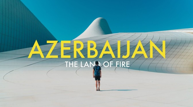 "Travel Videos: ""Azerbaijan – The Land Of Fire"""