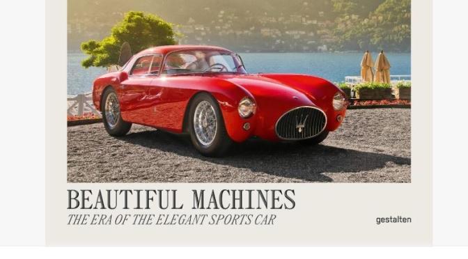 "New Motor Sports Books: ""Beautiful Machines: The Era of the Elegant Sports Car""  (Gestalten)"