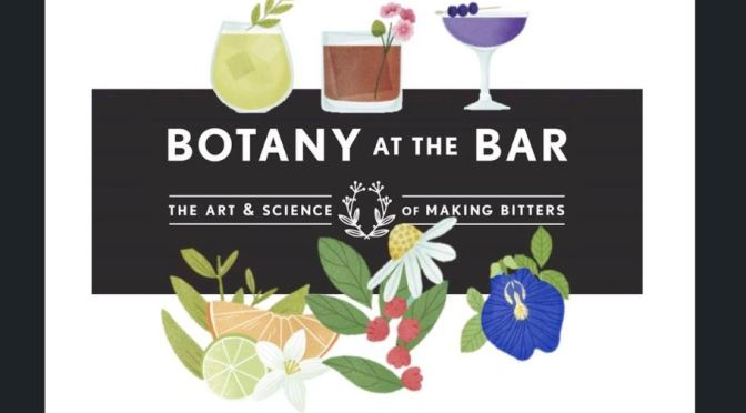 "Cocktail Books: ""Botany At The Bar – The Art & Science Of Making Bitters"""