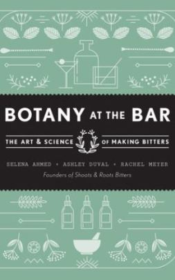 Botany at the Bar The Art & Science of Making Bitters Book