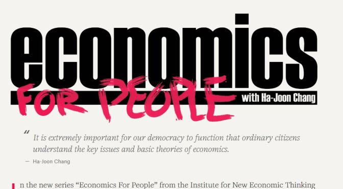 "Economics & Finance: ""Economics For People"" With Cambridge Author & Professor Ha-Joon Chang (New INET Video Series)"