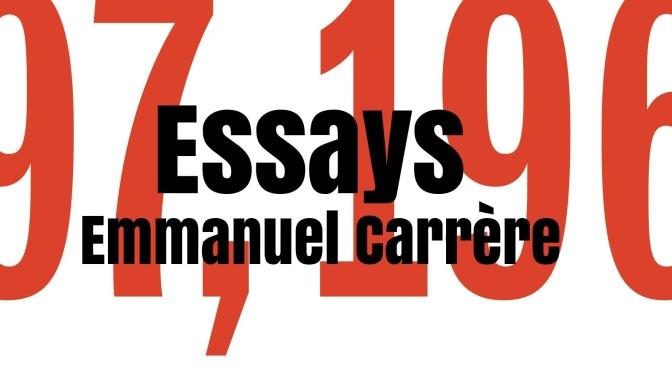 """Top Nonfiction Books: """"97,196 Words: Essays"""" By Emmanuel Carrère (NYT)"""