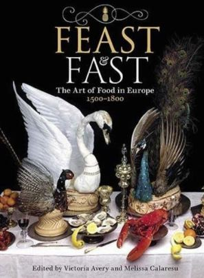 Feast and Fast The Art of Food in Europe 1500-1800