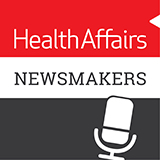 Health Affairs Newsmakers Podcast