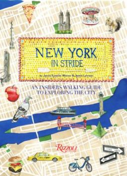 New York In Stride An Insider's Walking Guide To Exploring the City by Jacob Lehman and Jessie Kanelos Weiner Rizzoli 2020