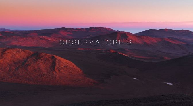 "Top Timelapse Videos: ""Observatories – ESO"" In Chile By Martin Heck"