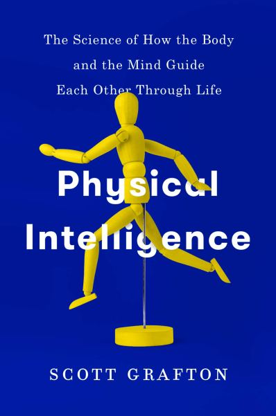 Physical Intelligence The Science of How The Body and the Mind Guide Each Other Through Life Scott Grafton book