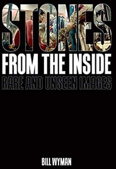 Stones From The Inside Rare and Unseen Images Bill Wyman December 2019