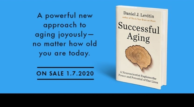 "New Brain Health Books: ""Successful Aging"" By Daniel J. Levitin (Jan 7, 2020)"