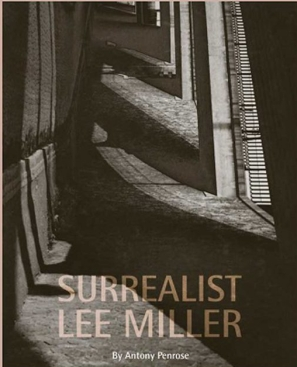 Surrealist Lee Miller by Antony Penrose Lee Miller Archives Farley House and Gallery Publisher 2020