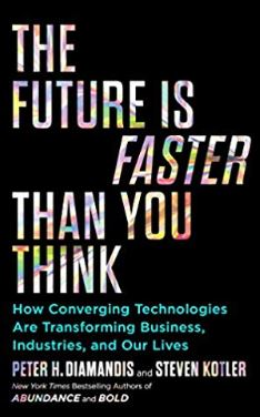 The Future Is Faster Than You Think Peter H. Diamandis and Steven Kotler 2020