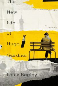 The New Life of Hugo Gardner by Louis Begley March 2020 release
