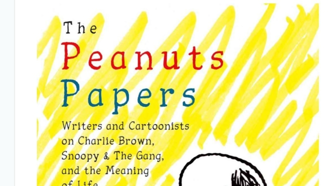 "Literary & Cultural Books: ""The Peanuts Papers"" Looks At Life Of Charles M. Schulz And His Cartoon Characters"