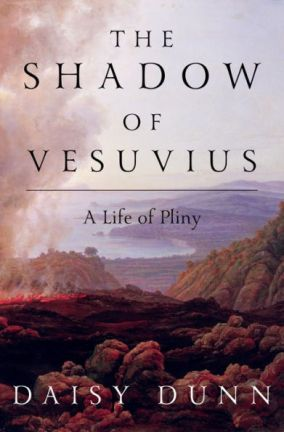 The Shadow of Vesuvius A Life of Pliny by Daisy Dunn Dec 2019