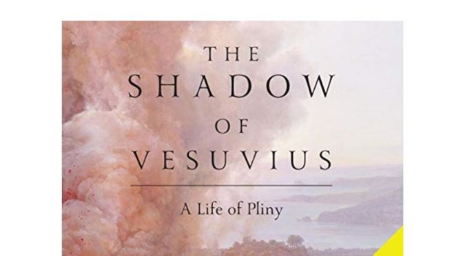 "New Biographies: ""The Shadow Of Vesuvius -A Life Of Pliny"" By Daisy Dunn"