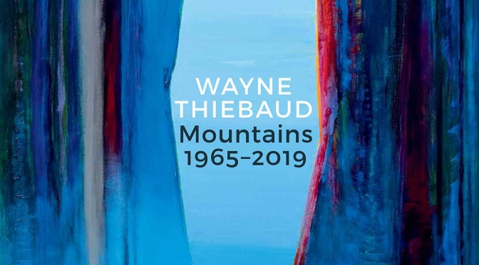 "Top New Art Books: ""Wayne Thiebaud – Mountains 1965 – 2019"" (Rizolli)"