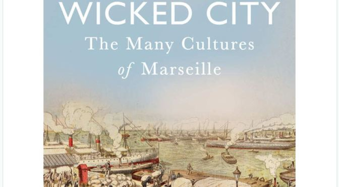 "Cultural History Books: ""Wicked City – The Many Cutures Of Marseille"""