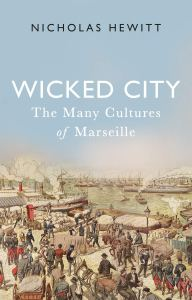 Wicked City The Many Cutures of Marseille Nicholas Hewitt 2019