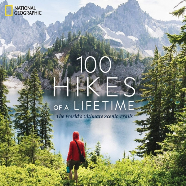 100 Hikes of a Lifetime The World's Ultimate Scenic Trails National Geographic Kate Siber February 2020