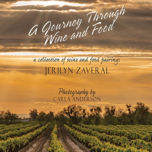 A Journey Through Wine and Food - A Collection of Wine and Food Pairings Jerilyn Zaveral and Carla Anderson January 2020