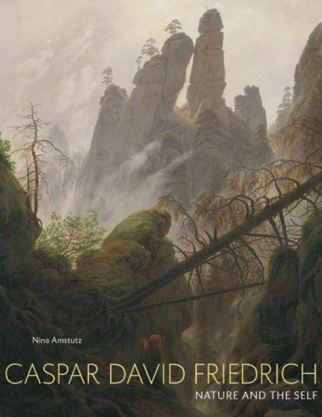 Caspar David Friedrich Nature and the Self Nina Amstutz February 2020