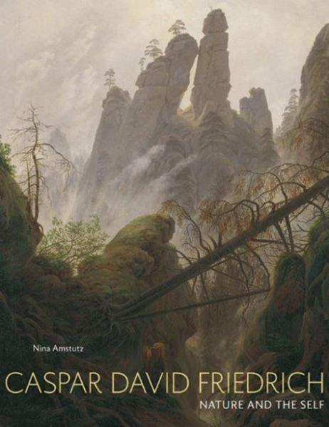 Caspar David Friedrich Nature and the Self Nina Amstutz February 2020