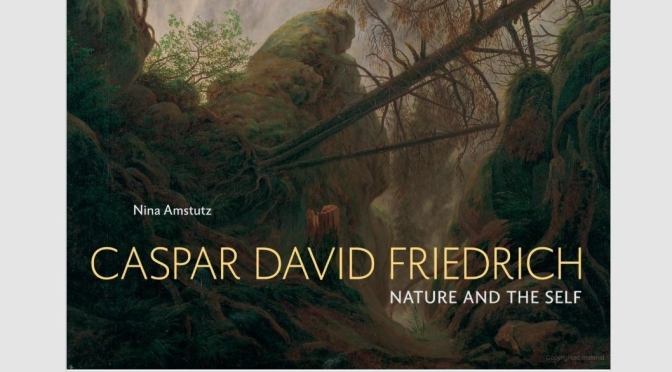 "New Art Books: ""Caspar David Friedrich – Nature And The Self"" (Yale)"