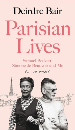 Deirdre Bair Parisian Lives Samuel Beckett Simone de Beauvoir and Me A Memoir Book