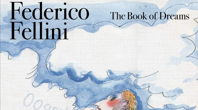 "New Arts & Culture Books: ""Federico Fellini – The Book Of Dreams"" (Rizzoli)"